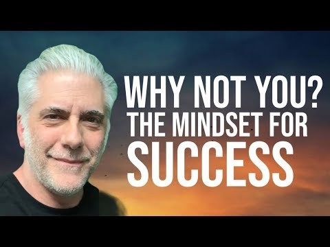 WHY NOT YOU? The Mindset For Success