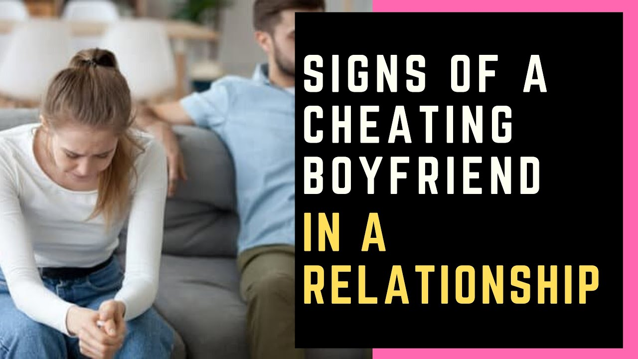 Signs your boyfriend is cheating on you - Signs of a
