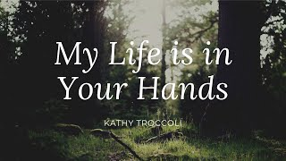 My Life is in Your Hands Lyric Video  - Kathy Troccoli