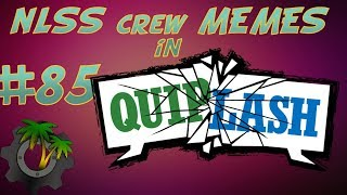 [NLSS - Quiplash Memes #85] May 23, 2018 - Seriously One of the Best
