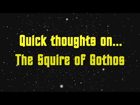 Quick thoughts on - The Squire of Gothos - a review from YouTube · Duration:  4 minutes 43 seconds