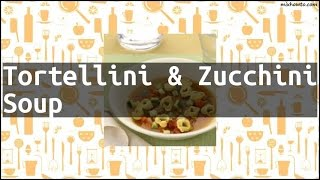 Recipe Tortellini & Zucchini Soup