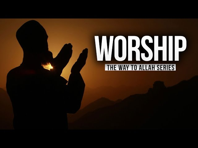 Worship - The Way to Allah