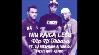 Niu Raica Lesu - DJ Ritendra x NRA DJ x Via ni Tebara (Fastlane Remix)