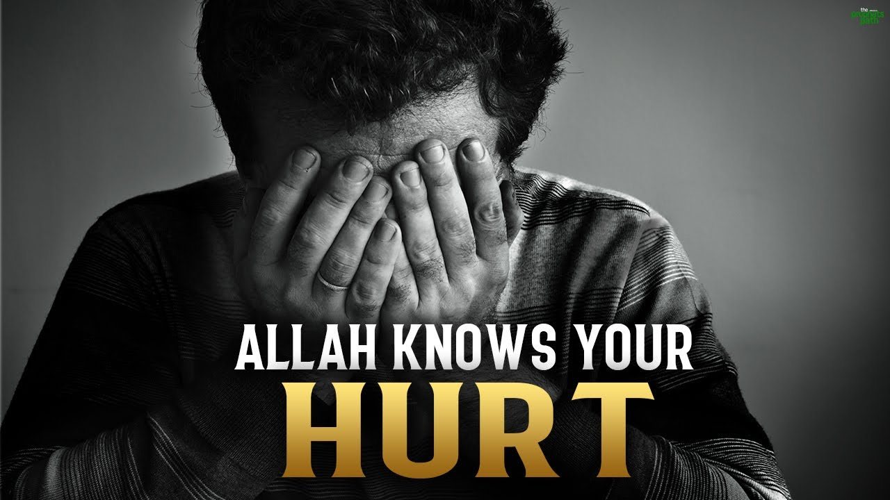 ALLAH KNOWS HOW MUCH THEY HURT YOU