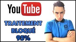 Problème avec Youtube... Traitement bloqué à 95%