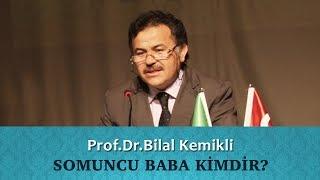 SOMUNCU BABA KİMDİR? - Prof. Dr. Bilal Kemikli