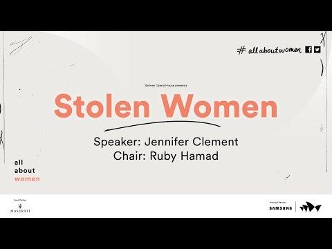 Stolen Women: Jennifer Clement, All About Women 2016