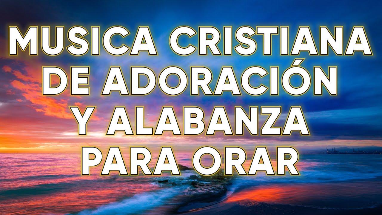 MUSICA CRISTIANA DE ADORACIÓN Y ALABANZA PARA ORAR 2021 - GRANDES ÉXITOS DE ALABANZA Y ADORIACÓN