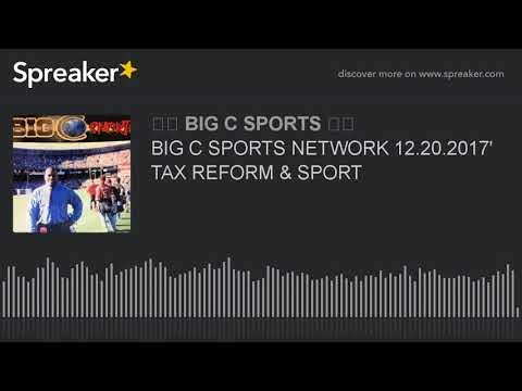 BIG C SPORTS NETWORK 12.20.2017' TAX REFORM & SPORT