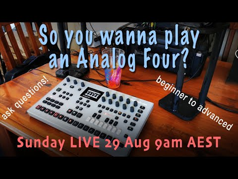 """Tutorial 13 """"So you wanna play Analog Four mk2?!"""" Sunday LIVE demo Q&A - Aug 29 Track from Scratch"""