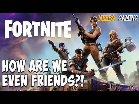 Fortnite: Battle Royale - How Are We Even Friends?!