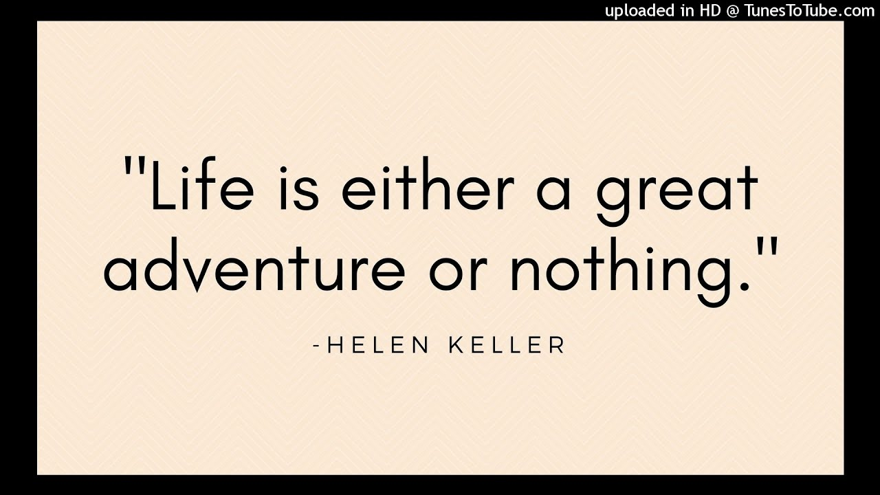 "Audio Quotes About Life Life Is Either A Great Adventure Or Nothing."" 10 Helen Keller"