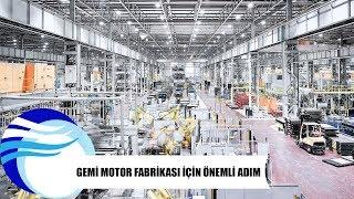 Gemi motor fabrikası için önemli adım