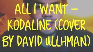 All I Want - Kodaline (COVER by David Ullhman)