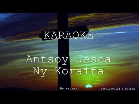 Karaoke Antsoy Jesoa ---- Ny Koraita