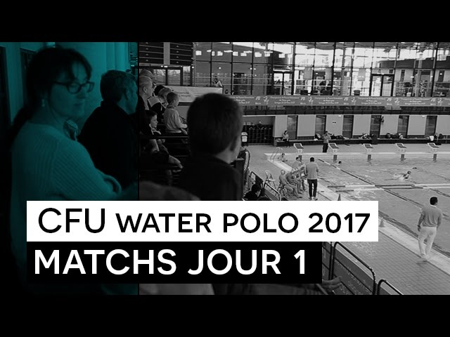CFU  Water Polo 2017 - Restitution des Matchs JOUR 1