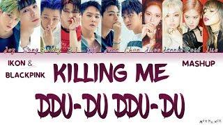 BLACKPINK 'DDU-DU DDU-DU' & iKON 'Killing Me' MASHUP Color Coded Lyrics Han|Rom|Eng