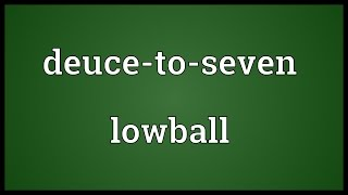 Deuce-to-seven lowball Meaning