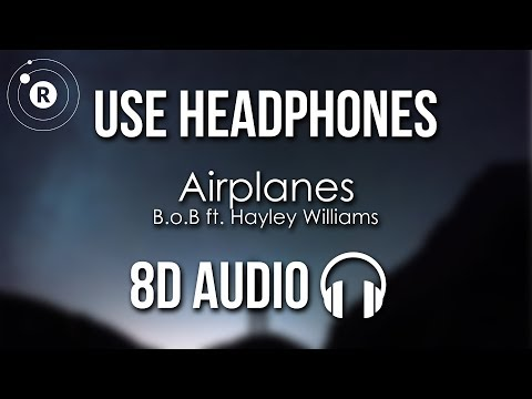 B.o.B - Airplanes (8D AUDIO) feat. Hayley Williams