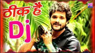 GenYoutube net Khesari Lal Yadav DJ Song  THIK HAI  Viral Bhojpuri Dj Song
