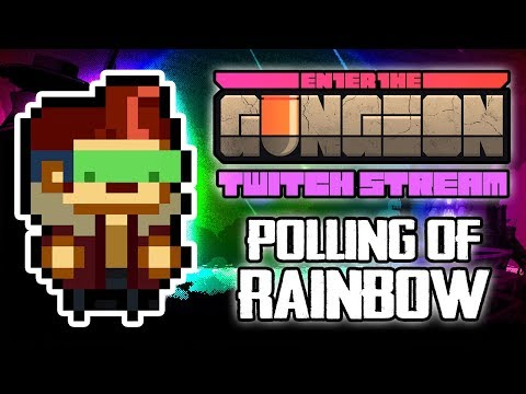 Polling Of Rainbow #2 - Hutts Streams Enter The Gungeon