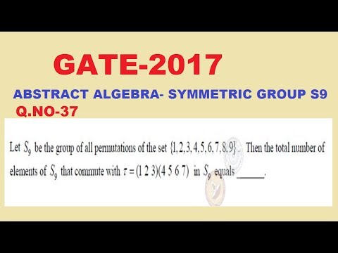 GATE-2017 Q.NO-37 MATHS ANSWER KEY  , ABSTRACT ALGEBRA- SYMMETRIC GROUP S9