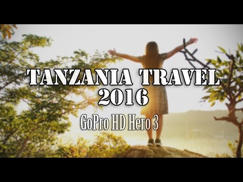 TANZANIA 2016 | GoPro Hero 3 [Africa Travel]