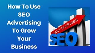 How to use SEO Advertising to Grow Your Business