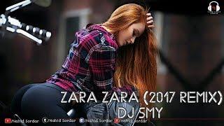 Zara Zara (2017 Remix) - DJ SMY | Latest Dj Remix Bollywood Song