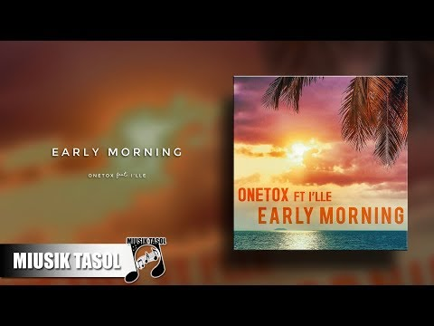 Onetox - Early Morning (ft. I'lle)