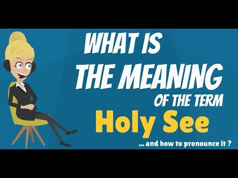 What does HOLY SEE mean? HOLY SEE meaning - HOLY SEE definition - How to pronounce HOLY SEE