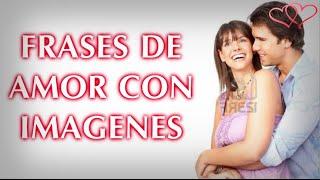 Frases De Amor Con Imagenes, Videos Romanticos Para Dedicar, Bonitas Imagenes De Amor