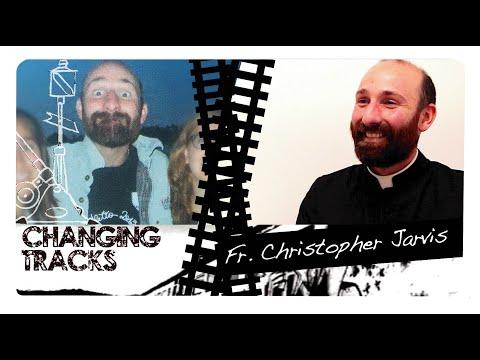 Changing Tracks: Fr. Christopher Jarvis