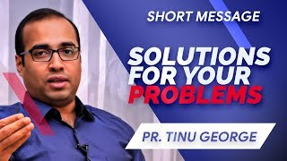 SOLUTIONS FOR YOUR PROBLEMS | PASTOR TINU GEORGE | SHORT MESSAGE