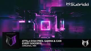 Attila Syah Pres Gamma Cari Every Goodbye Original Mix