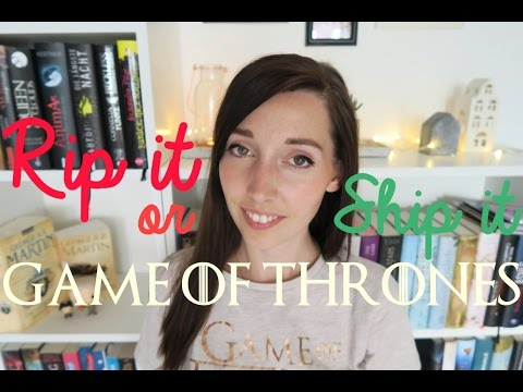 [TAG] Rip it or Ship it • Game of Thrones Edition