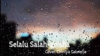 SELALU SALAH•GEISHA(Cover: Chintya Gabriella) LIRIK