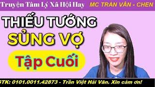 -TẬP CUỐI- THIẾU TƯỚNG SỦNG VỢ l MC Trần Vân Đọc Truyện Ngôn Tình Hay