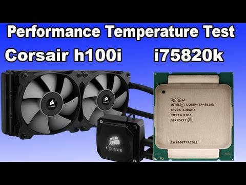 Corsair H100i & i7 5820k OC 4 5 Temperature Performance Test