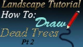 Landscape Tutorial-How to Draw a Dead Tree Pt 2 of 2