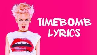 """Timebomb"" by P!nk - with lyrics"