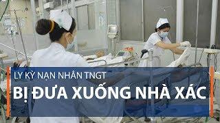 Ly kỳ nạn nhân TNGT bị đưa xuống nhà xác | VTC1