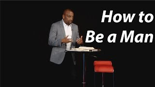 No Man (Much Less Woman) Can Teach You How to Be a Man (Church Aug 6)