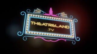This is Theatreland TV.