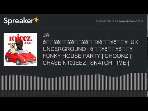🔥🔥🔥🔥🔥🔥  UK UNDERGROUND   🔥🔥🔥 FUNKY HOUSE PARTY   CHOONZ   CHASE N10JEEZ   SNATCH TIME   (part 4 of 4
