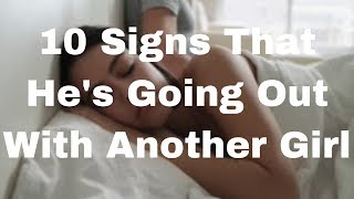 10 Signs That He's Going Out With Another Girl