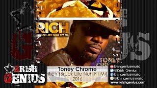 Toney Chrome - Rich (Brick Life Nuh Fit Me) [Raw] October 2016