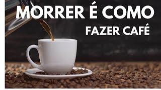 MORRER É COMO FAZER CAFÉ - Frederico  Menezes
