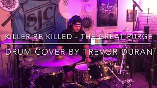 Killer Be Killed - The Great Purge (Drum Cover) // Trevor Duran